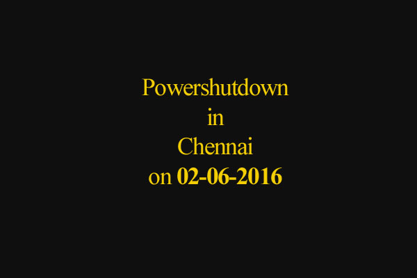 Chennai Power Shutdown Areas on 02-06-2016