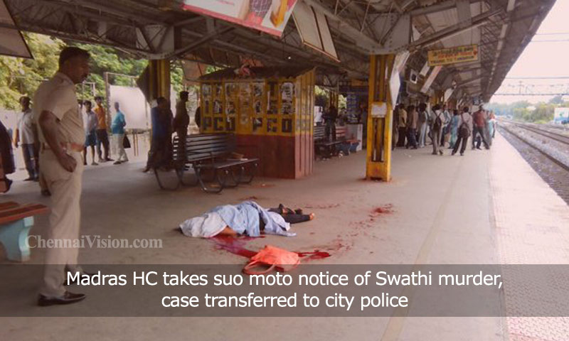 Madras HC takes suo moto notice of Swathi murder, case transferred to city police