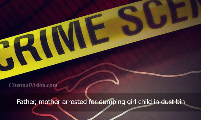 Father, mother arrested for dumping girl child in dust bin