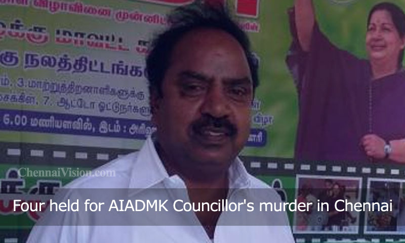 Four held for AIADMK Councillor's murder in Chennai