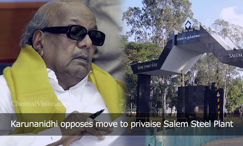 Karunanidhi opposes move to privaise Salem Steel Plant