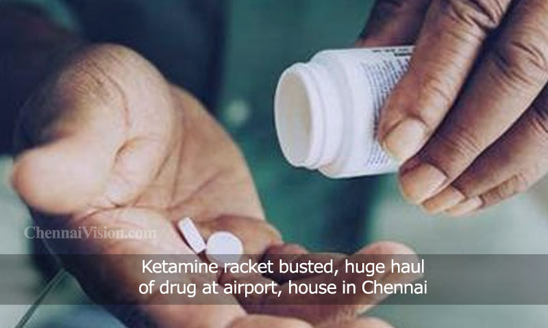 Ketamine racket busted, huge haul of drug at airport, house in Chennai