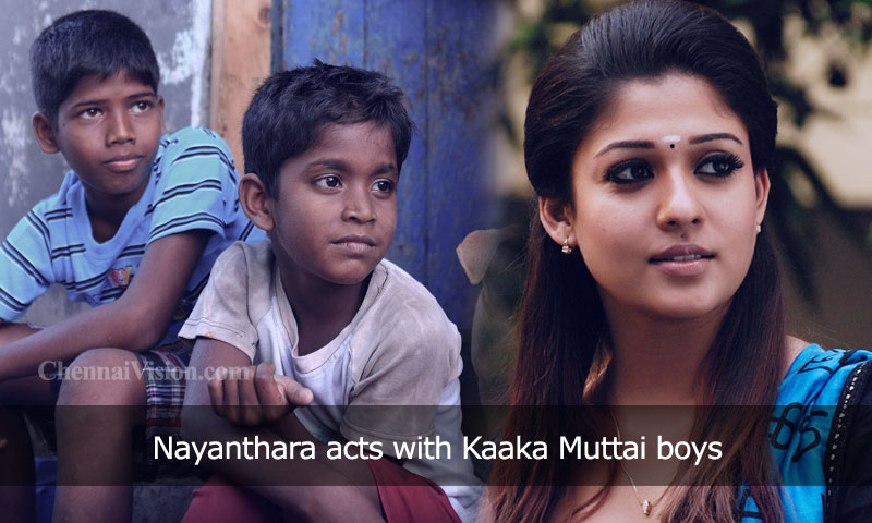 Nayanthara acts with Kaaka Muttai boys