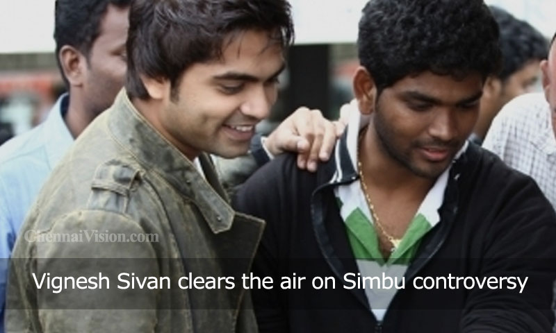 Vignesh Sivan clears the air on Simbu controversy