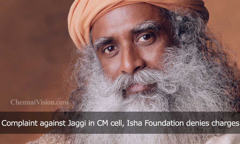 Complaint against Jaggi in CM cell, Isha Foundation denies charges