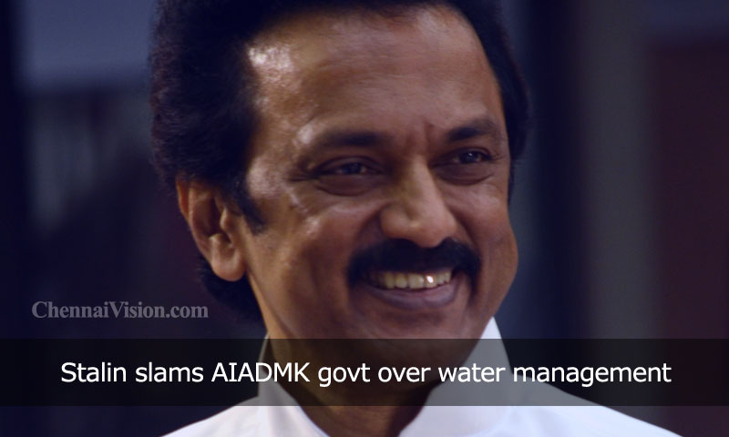 Stalin slams AIADMK govt over water management
