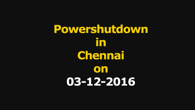 Chennai Power Shutdown Areas on 03-12-016