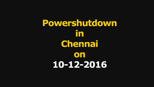 Chennai Power Shutdown Areas on 10-12-016