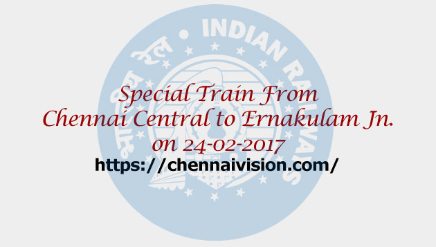 Special fare special trains between Chennai Central to Ernakulam Jn. on 24-02-2017