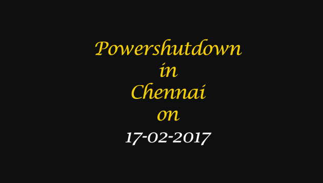 Chennai Power Shutdown Areas on 17-02-2017