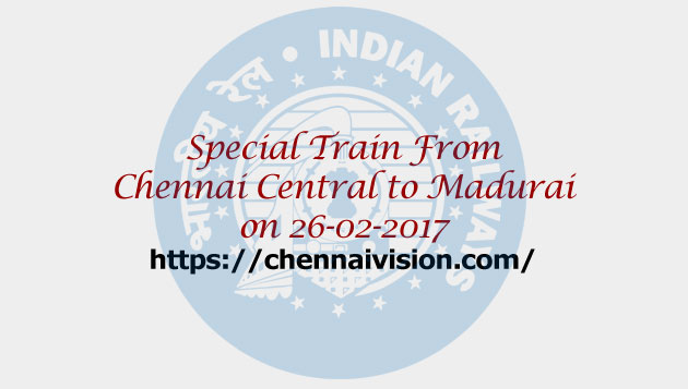 Special fare special train from Chennai Central to Madurai on 26-02-2017