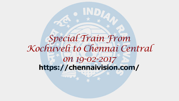 Special fare special train from Kochuveli to Chennai Central on 19-02-2017