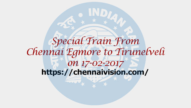 Special fare special trains between Chennai Egmore to Tirunelveli on 17-02-2017