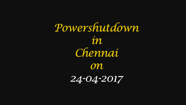 Chennai Power Shutdown Areas on 24-04-2017