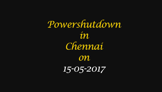 Chennai Power Shutdown Areas on 15-05-2017
