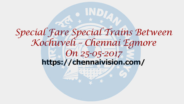 Special Fare Special Trains Between Kochuveli – Chennai Egmore On 25-05-2017