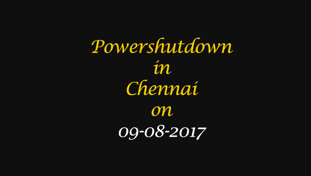Chennai Power Shutdown Areas on 09-08-2017