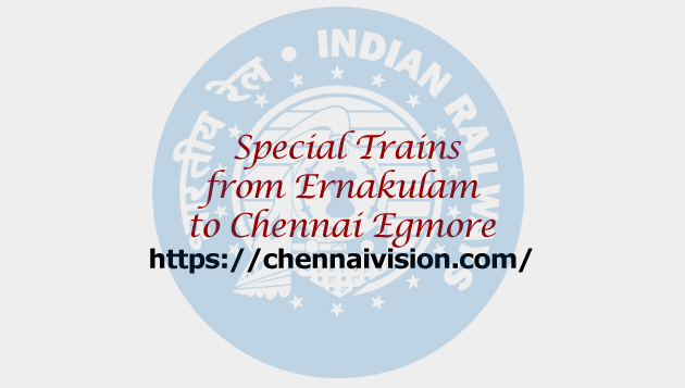 Special Trains from Ernakulam to Chennai Egmore